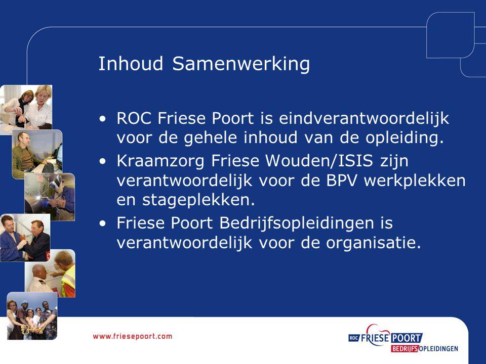 Inhoud Samenwerking ROC Friese Poort is eindverantwoordelijk voor de gehele inhoud van de opleiding. Kraamzorg Friese Wouden/ISIS zijn verantwoordelij