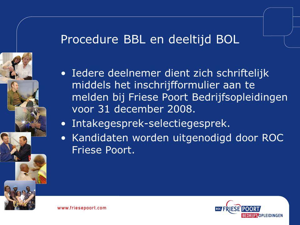 Procedure BBL en deeltijd BOL Iedere deelnemer dient zich schriftelijk middels het inschrijfformulier aan te melden bij Friese Poort Bedrijfsopleiding