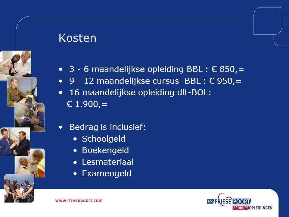 Kosten 3 - 6 maandelijkse opleiding BBL : € 850,= 9 - 12 maandelijkse cursus BBL : € 950,= 16 maandelijkse opleiding dlt-BOL: € 1.900,= Bedrag is incl
