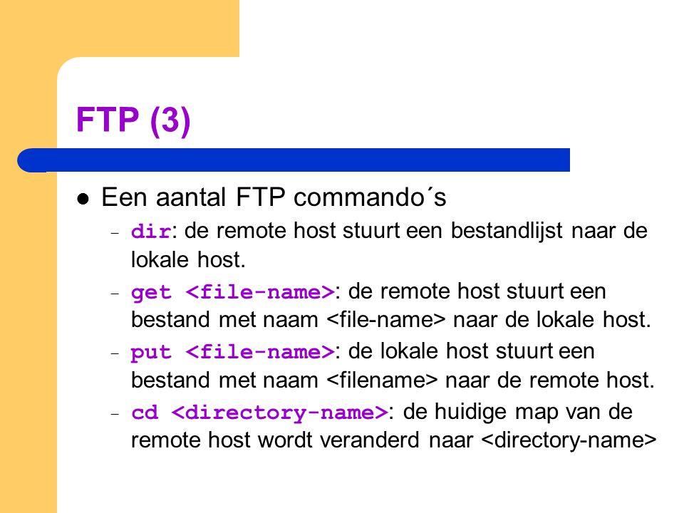 FTP (3) Een aantal FTP commando´s – dir : de remote host stuurt een bestandlijst naar de lokale host. – get : de remote host stuurt een bestand met na