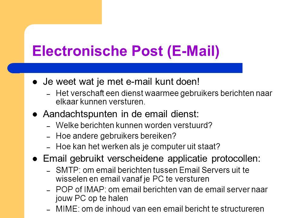 Electronische Post (E-Mail) Je weet wat je met e-mail kunt doen! – Het verschaft een dienst waarmee gebruikers berichten naar elkaar kunnen versturen.