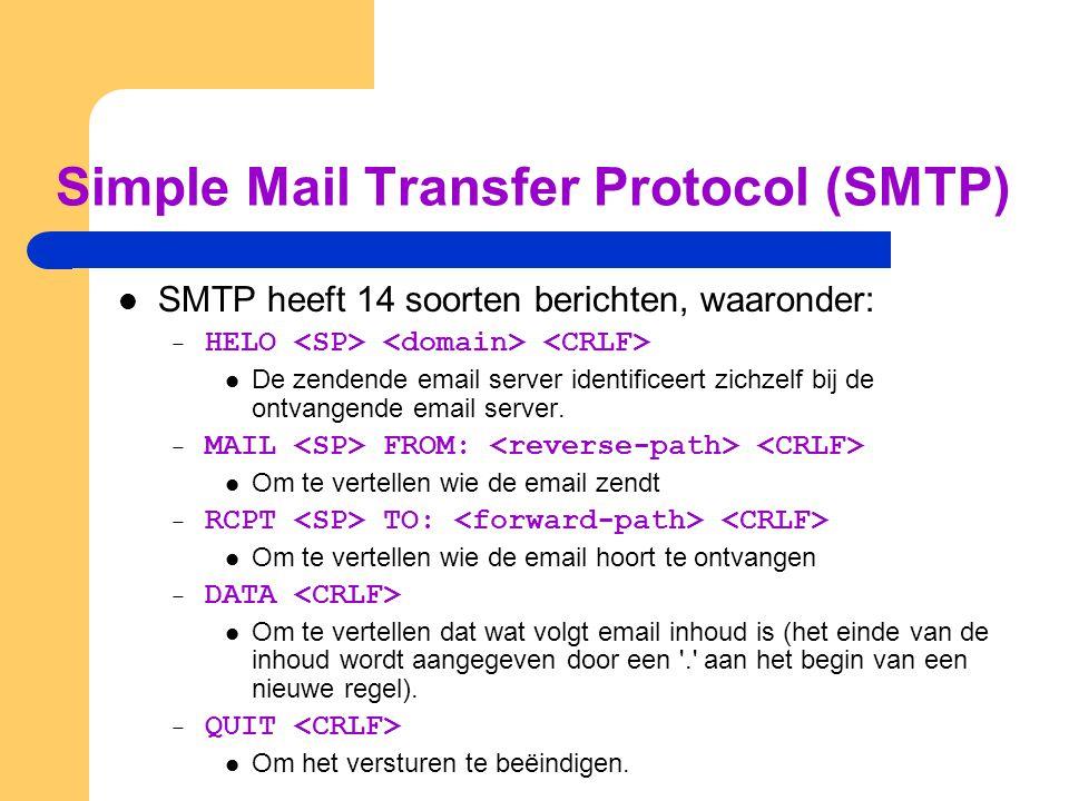 Simple Mail Transfer Protocol (SMTP) SMTP heeft 14 soorten berichten, waaronder: – HELO De zendende email server identificeert zichzelf bij de ontvang