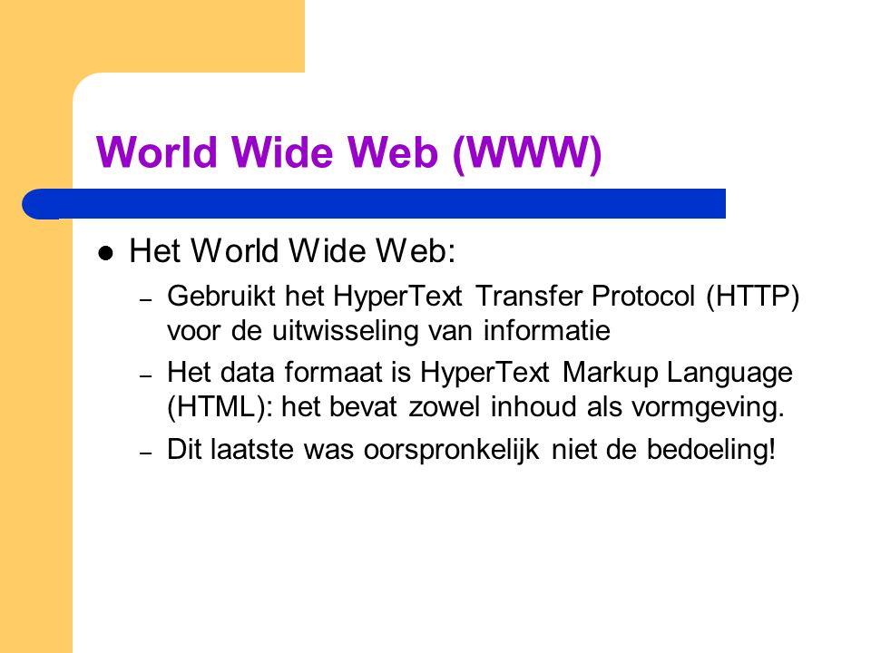 World Wide Web (WWW) Het World Wide Web: – Gebruikt het HyperText Transfer Protocol (HTTP) voor de uitwisseling van informatie – Het data formaat is H