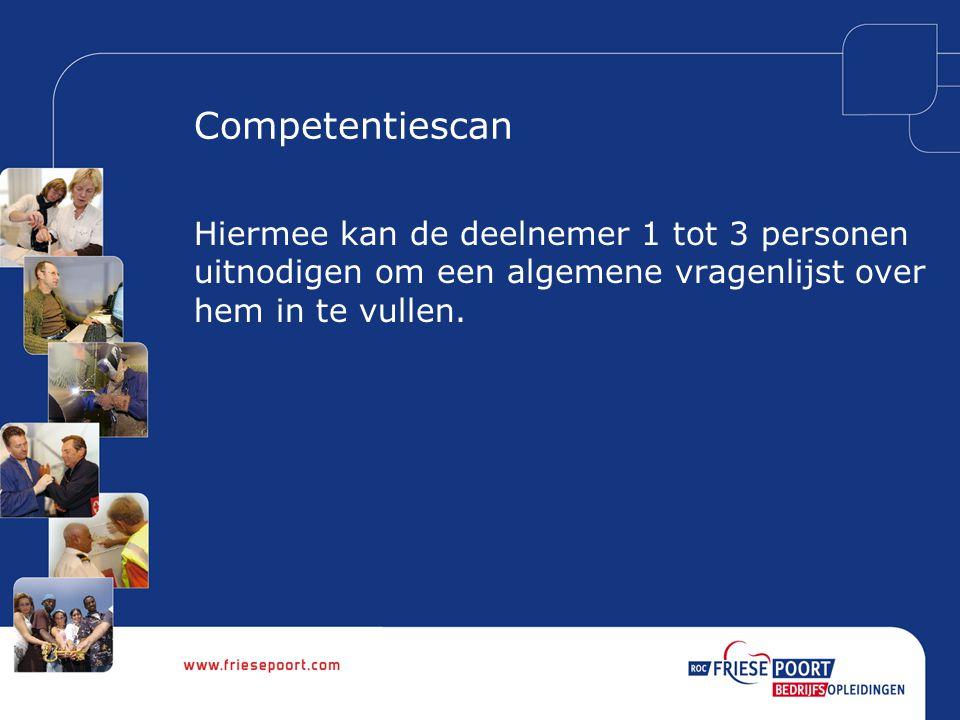 Competentiescan Hiermee kan de deelnemer 1 tot 3 personen uitnodigen om een algemene vragenlijst over hem in te vullen.