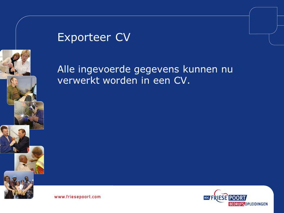 Exporteer CV Alle ingevoerde gegevens kunnen nu verwerkt worden in een CV.