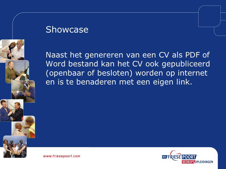 Showcase Naast het genereren van een CV als PDF of Word bestand kan het CV ook gepubliceerd (openbaar of besloten) worden op internet en is te benaderen met een eigen link.