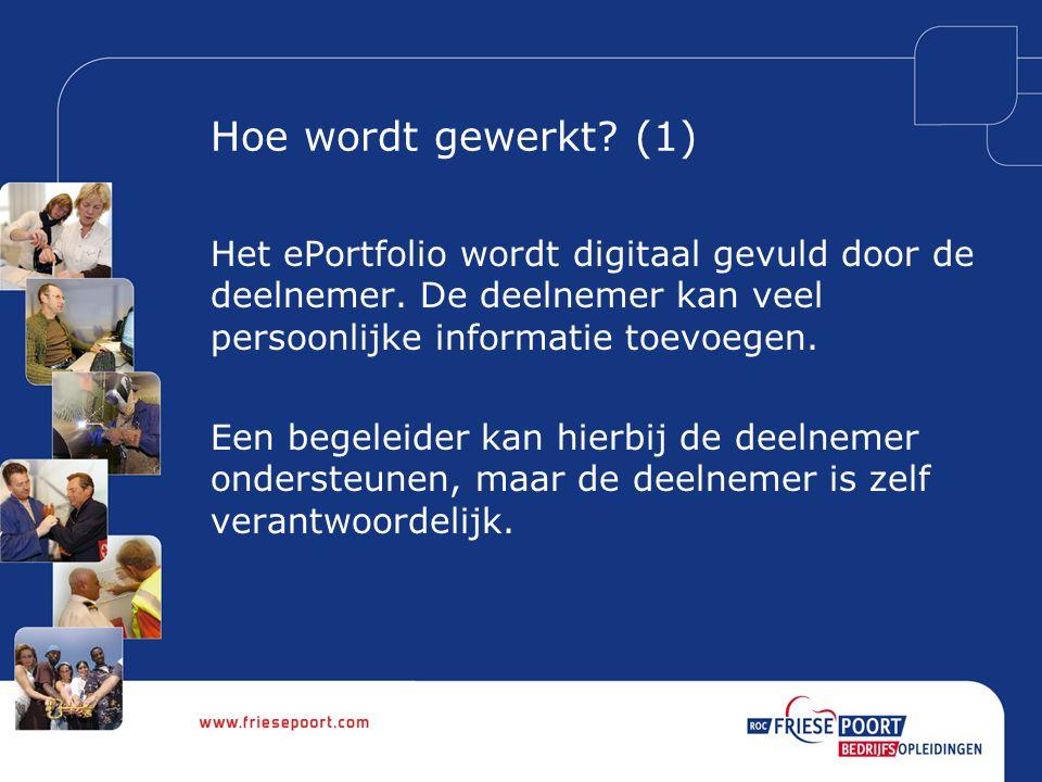 Hoe wordt gewerkt. (1) Het ePortfolio wordt digitaal gevuld door de deelnemer.