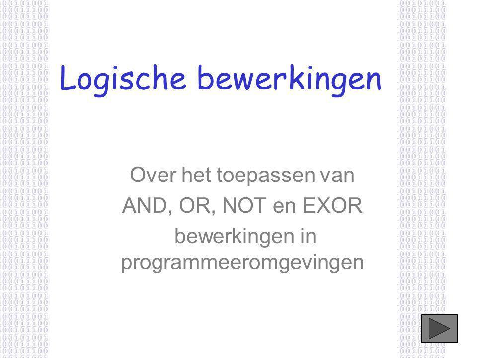 Logische bewerkingen Over het toepassen van AND, OR, NOT en EXOR bewerkingen in programmeeromgevingen