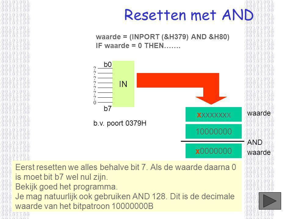 Resetten met AND 10000000 AND x0000000 Eerst resetten we alles behalve bit 7.