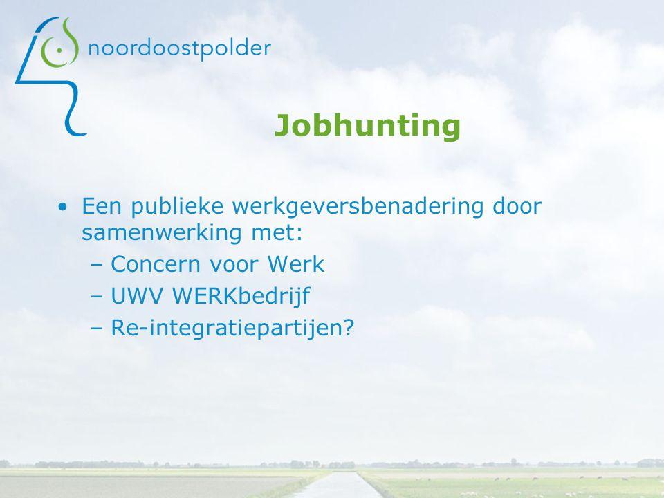 Jobhunting Een publieke werkgeversbenadering door samenwerking met: –Concern voor Werk –UWV WERKbedrijf –Re-integratiepartijen