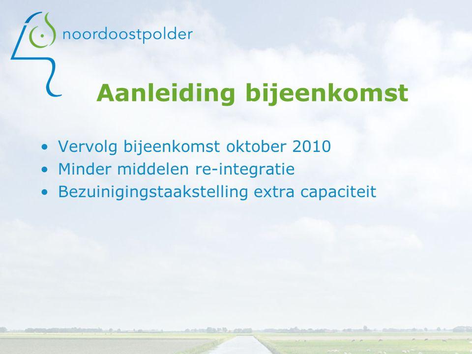 Aanleiding bijeenkomst Vervolg bijeenkomst oktober 2010 Minder middelen re-integratie Bezuinigingstaakstelling extra capaciteit