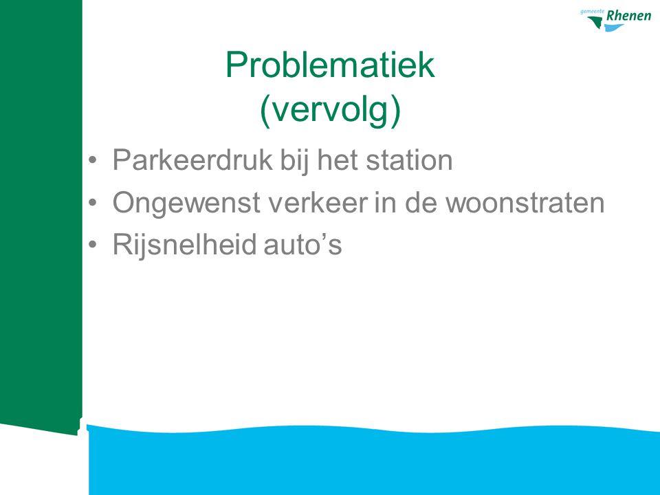 Problematiek (vervolg) Parkeerdruk bij het station Ongewenst verkeer in de woonstraten Rijsnelheid auto's