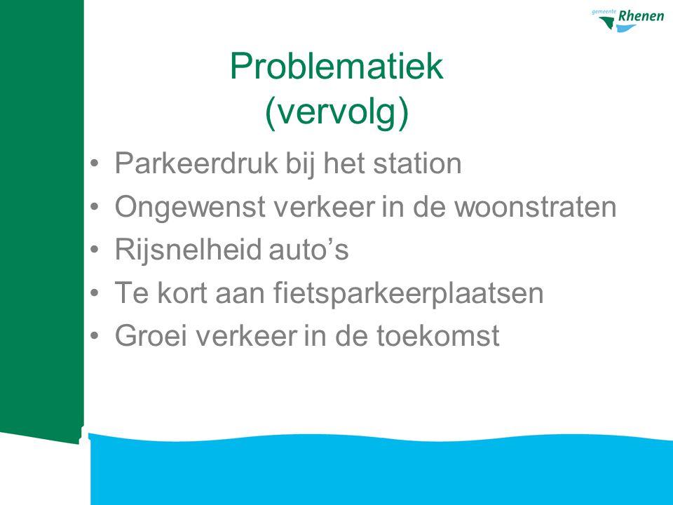 Problematiek (vervolg) Parkeerdruk bij het station Ongewenst verkeer in de woonstraten Rijsnelheid auto's Te kort aan fietsparkeerplaatsen Groei verkeer in de toekomst