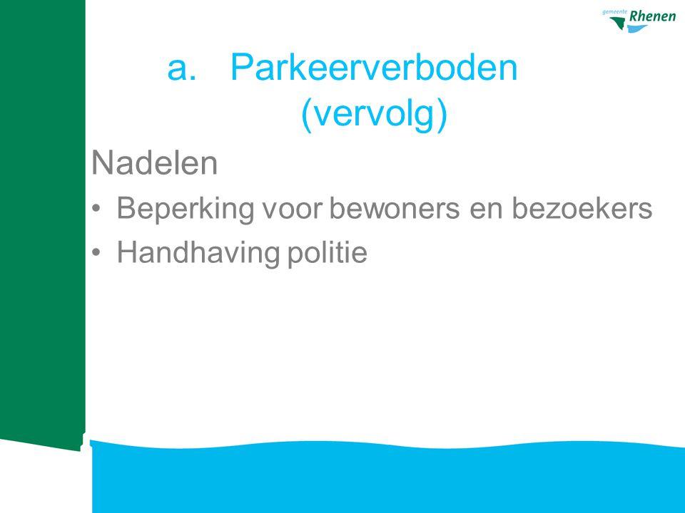 a.Parkeerverboden (vervolg) Nadelen Beperking voor bewoners en bezoekers Handhaving politie
