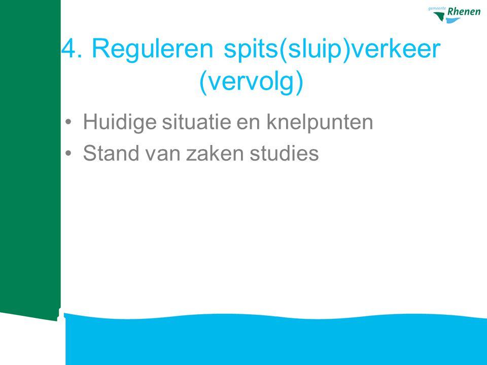 4. Reguleren spits(sluip)verkeer (vervolg) Huidige situatie en knelpunten Stand van zaken studies