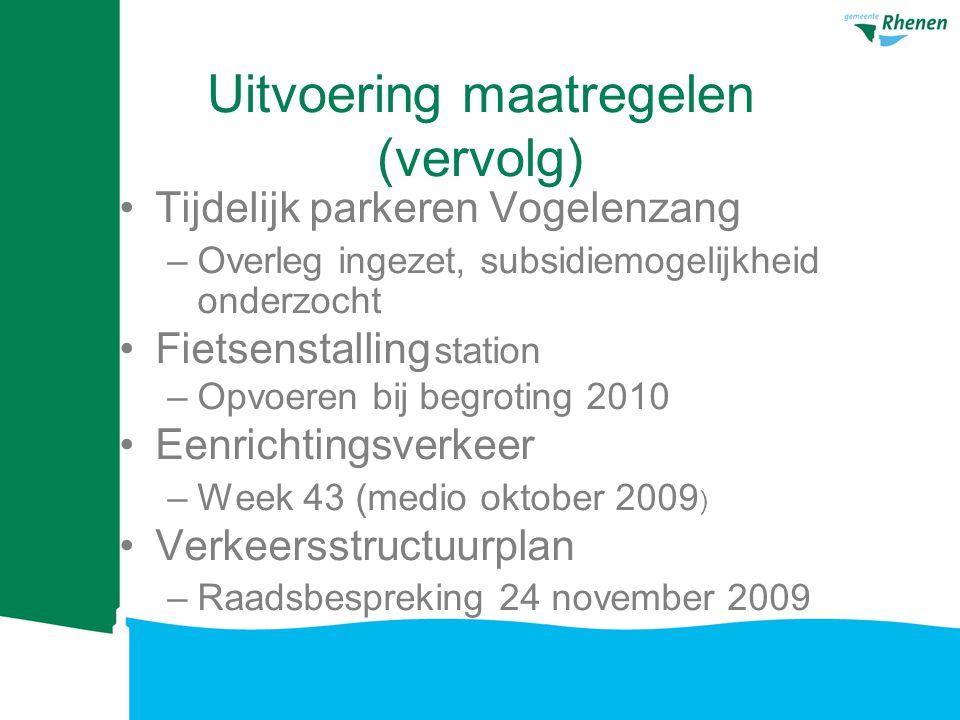 Uitvoering maatregelen (vervolg) Tijdelijk parkeren Vogelenzang –Overleg ingezet, subsidiemogelijkheid onderzocht Fietsenstalling station –Opvoeren bij begroting 2010 Eenrichtingsverkeer –Week 43 (medio oktober 2009 ) Verkeersstructuurplan –Raadsbespreking 24 november 2009