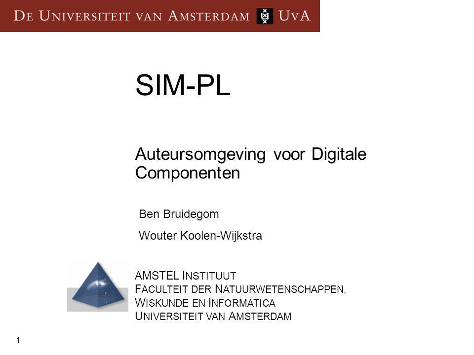 1 Auteursomgeving voor Digitale Componenten SIM-PL Ben Bruidegom Wouter Koolen-Wijkstra AMSTEL I NSTITUUT F ACULTEIT DER N ATUURWETENSCHAPPEN, W ISKUN