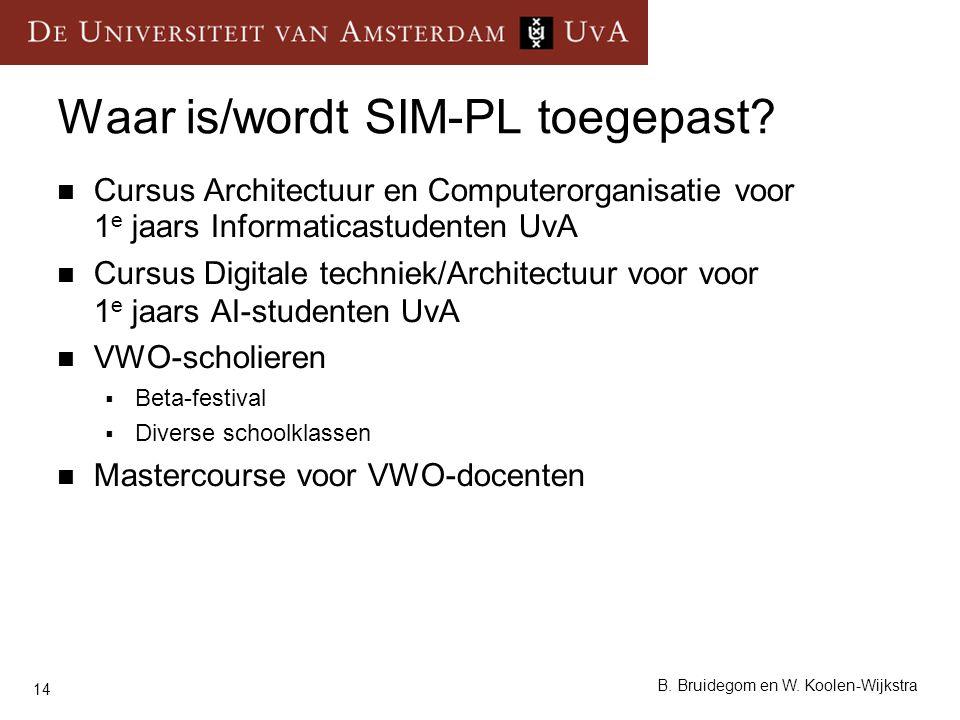 14 B. Bruidegom en W. Koolen-Wijkstra Waar is/wordt SIM-PL toegepast? Cursus Architectuur en Computerorganisatie voor 1 e jaars Informaticastudenten U