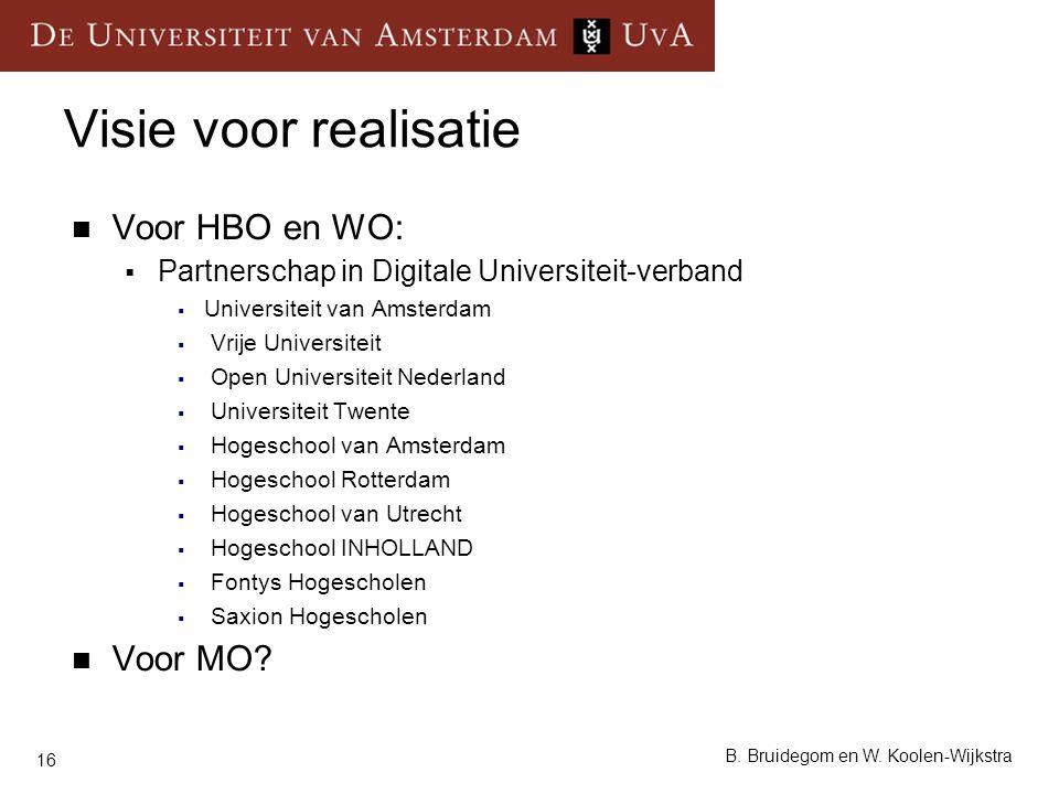 16 B. Bruidegom en W. Koolen-Wijkstra Visie voor realisatie Voor HBO en WO:  Partnerschap in Digitale Universiteit-verband  Universiteit van Amsterd