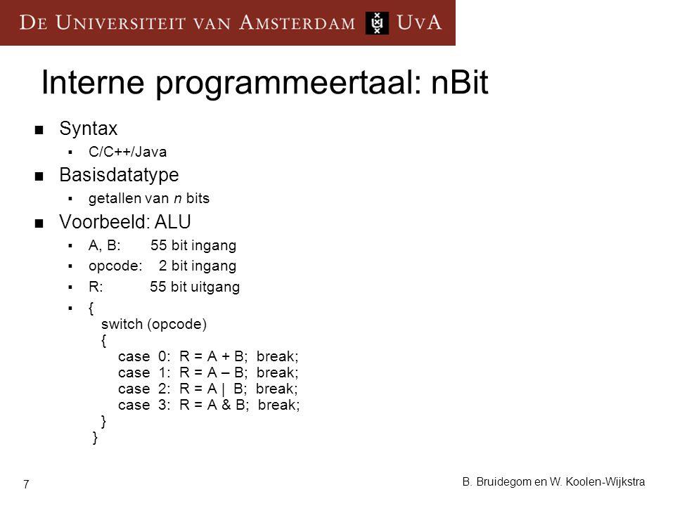 7 B. Bruidegom en W. Koolen-Wijkstra Interne programmeertaal: nBit Syntax  C/C++/Java Basisdatatype  getallen van n bits Voorbeeld: ALU  A, B: 55 b