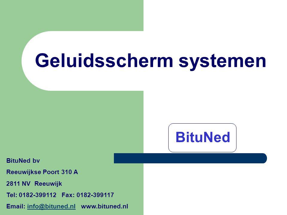 Geluidsscherm systemen BituNed BituNed bv Reeuwijkse Poort 310 A 2811 NV Reeuwijk Tel: 0182-399112 Fax: 0182-399117 Email: info@bituned.nl www.bituned
