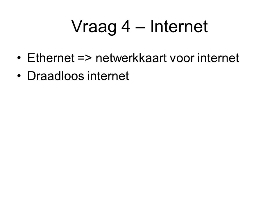 Vraag 4 – Internet Ethernet => netwerkkaart voor internet Draadloos internet