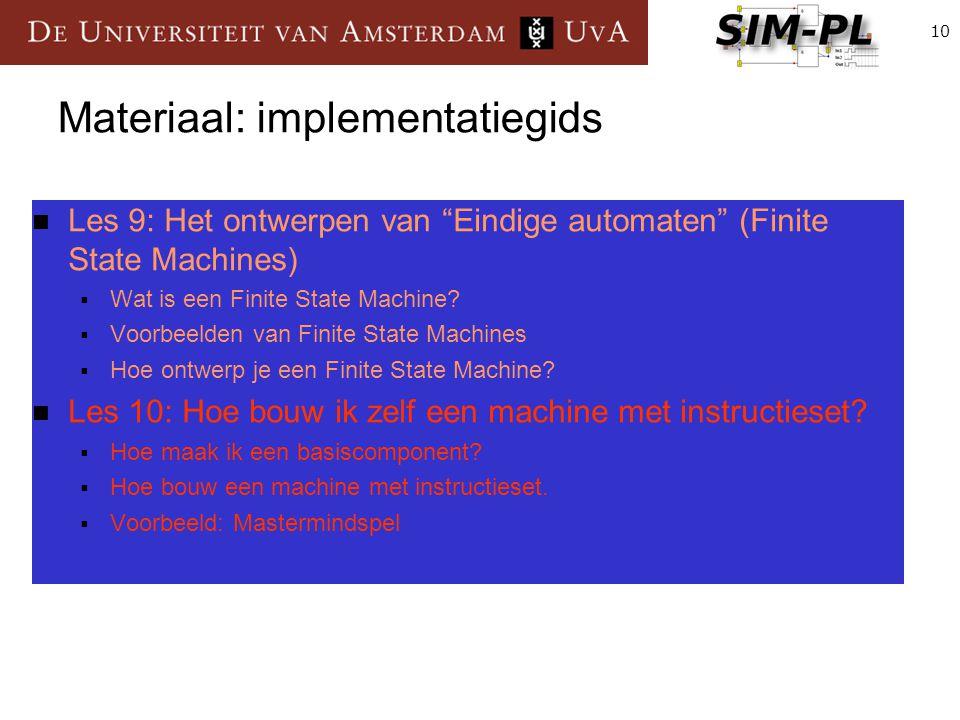 10 Materiaal: implementatiegids Les 9: Het ontwerpen van Eindige automaten (Finite State Machines)  Wat is een Finite State Machine.