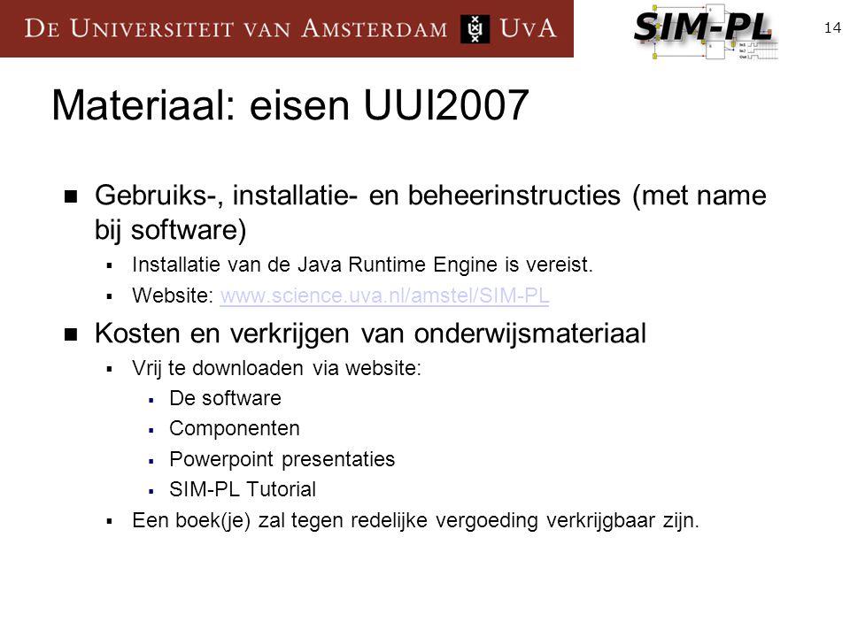 14 Materiaal: eisen UUI2007 Gebruiks-, installatie- en beheerinstructies (met name bij software)  Installatie van de Java Runtime Engine is vereist.
