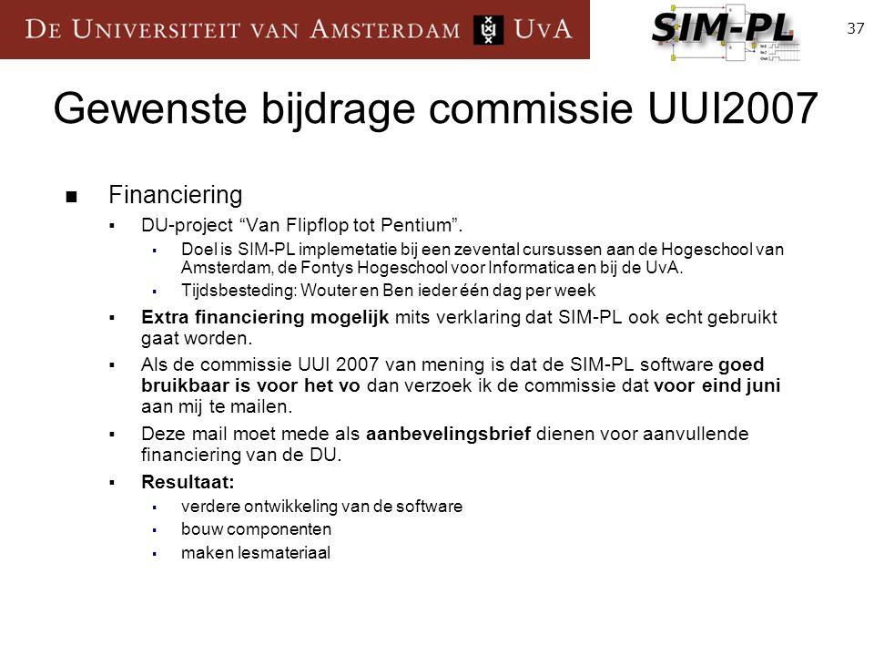 """37 Gewenste bijdrage commissie UUI2007 Financiering  DU-project """"Van Flipflop tot Pentium"""".  Doel is SIM-PL implemetatie bij een zevental cursussen"""