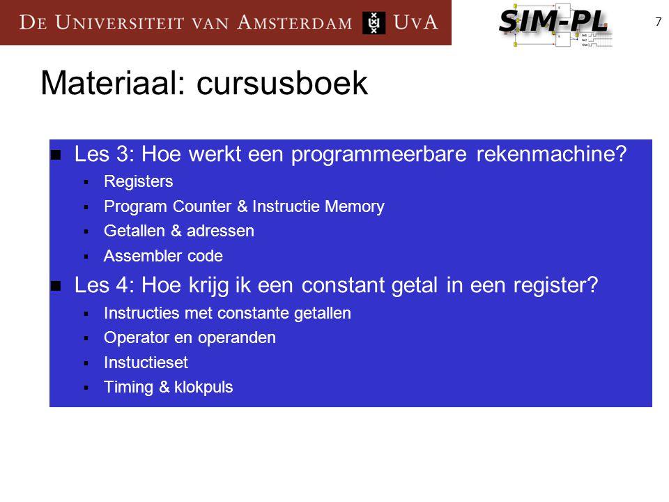 7 Materiaal: cursusboek Les 3: Hoe werkt een programmeerbare rekenmachine?  Registers  Program Counter & Instructie Memory  Getallen & adressen  A