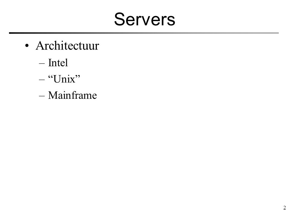 "2 Servers Architectuur –Intel –""Unix"" –Mainframe"