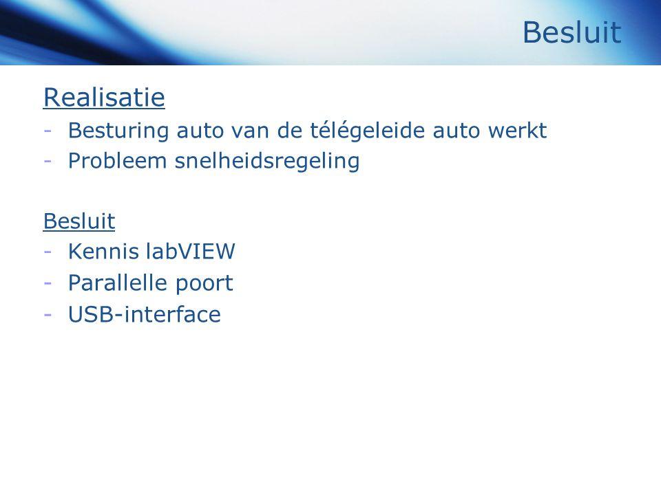 Besluit Realisatie -Besturing auto van de télégeleide auto werkt -Probleem snelheidsregeling Besluit -Kennis labVIEW -Parallelle poort -USB-interface