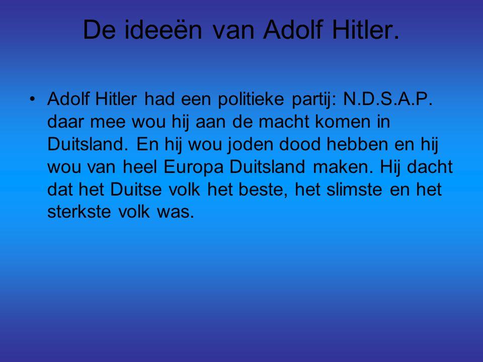 De ideeën van Adolf Hitler. Adolf Hitler had een politieke partij: N.D.S.A.P. daar mee wou hij aan de macht komen in Duitsland. En hij wou joden dood