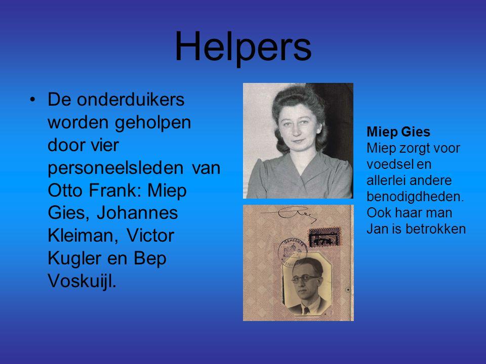Helpers De onderduikers worden geholpen door vier personeelsleden van Otto Frank: Miep Gies, Johannes Kleiman, Victor Kugler en Bep Voskuijl. Miep Gie