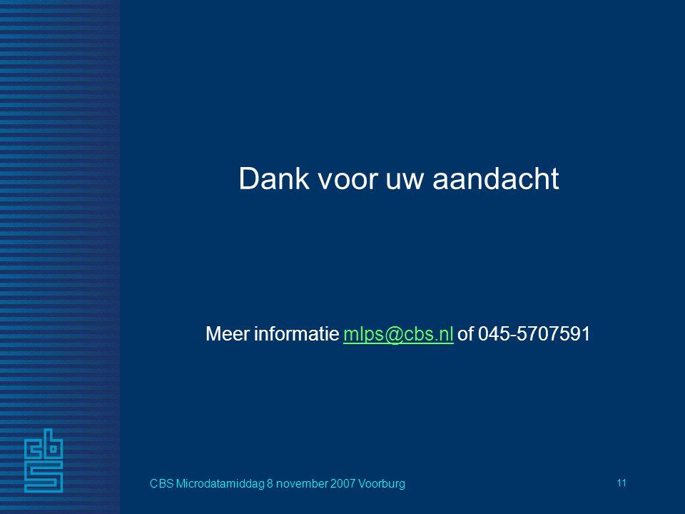 CBS Microdatamiddag 8 november 2007 Voorburg 11 Meer informatie mlps@cbs.nl of 045-5707591mlps@cbs.nl Dank voor uw aandacht