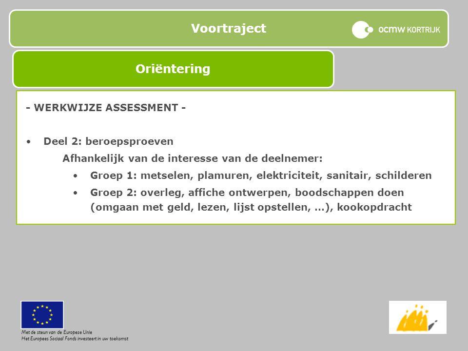 Voortraject - WERKWIJZE ASSESSMENT - Deel 2: beroepsproeven Afhankelijk van de interesse van de deelnemer: Groep 1: metselen, plamuren, elektriciteit,