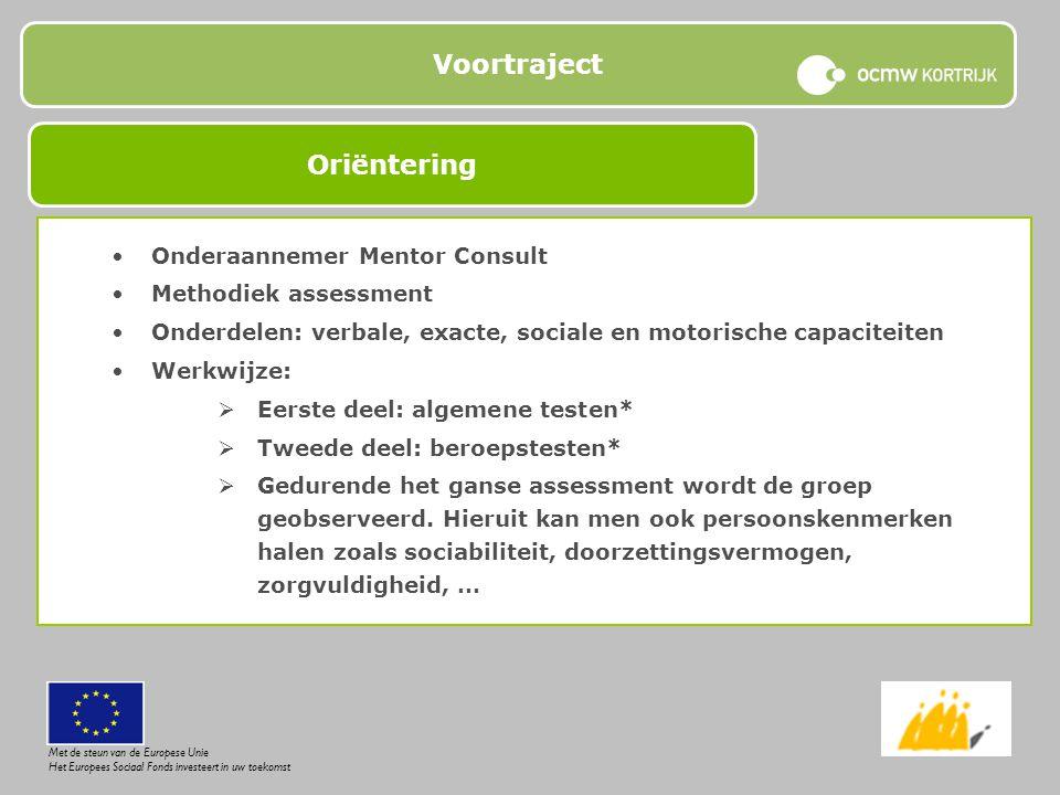 Voortraject Onderaannemer Mentor Consult Methodiek assessment Onderdelen: verbale, exacte, sociale en motorische capaciteiten Werkwijze:  Eerste deel