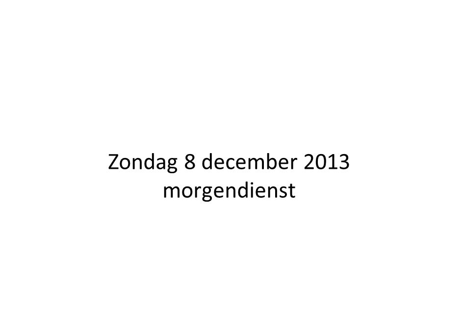 Zondag 8 december 2013 morgendienst