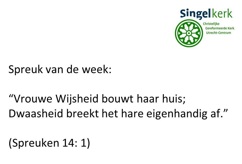 """Spreuk van de week: """"Vrouwe Wijsheid bouwt haar huis; Dwaasheid breekt het hare eigenhandig af."""" (Spreuken 14: 1)"""