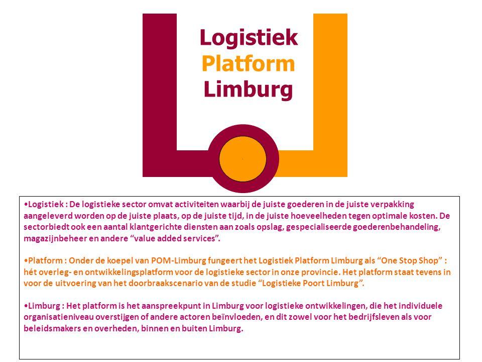 Opstart van 6 initiële Werkgroepen (naam 1 = Trekker, naam 2 = Support vanuit POM/ERSV) Extended Gateway Paul Cornelissen Kurt Mommen Log Bedrijven- terreinen Spoor –en Intermodaal Vervoer & Infra Innovatie & ICT Julien Geelen (Groep Machiels) Luc Ghys (POM) Bruno Krekels (Innovatie Centrum Limburg VZW) Paul Willems (POM) Luc Driessen Kurt Mommen Weg- vervoer & Infra Ivo Marechal Kurt Mommen Opleidingen & Themathiek Arbeidsmarkt Toni Fonteyn (PHL) Anita Deckers (ERSV) Leden Logistiek Platform Limburg (LPL) Logistiek Comité Voorzitter : Paul Cornelissen (Haven Genk) Verladers (3) : Louis Paredis (Ford), Jos Steegmans (Ugine-ALZ/Mittal), Marc Stulens (Sibelco), Logistieke Dienstverleners (3) : Jenny Claes (SKF), Luc Driessen (Ewals), Ivo Marechal (Essers) Overheid (2) : Marc Vandeput (Deputé Prov limburg), Paul Willems (POM) Kennisinstellingen (1) : Alex Van Breedam (VIL) Burgemeesters (5) : Lommel, Lanaken, Tongeren, Beringen, Genk (vertegenwoordigen de Clusters N-0-Z-W-Mid  06/03/08) Voorzitter : Paul Cornelissen (Haven Genk) Verladers (3) : Louis Paredis (Ford), Jos Steegmans (Ugine-ALZ/Mittal), Marc Stulens (Sibelco), Logistieke Dienstverleners (3) : Jenny Claes (SKF), Luc Driessen (Ewals), Ivo Marechal (Essers) Overheid (2) : Marc Vandeput (Deputé Prov limburg), Paul Willems (POM) Kennisinstellingen (1) : Alex Van Breedam (VIL) Burgemeesters (5) : Lommel, Lanaken, Tongeren, Beringen, Genk (vertegenwoordigen de Clusters N-0-Z-W-Mid  06/03/08) Project/Logistiek Mngr Stuurgroep Paul Cornelissen (Haven Genk) Francine Quanten (POM) Luc Driessen (Ewals) Ivo Marechal (Essers) Kurt Mommen (LPL)