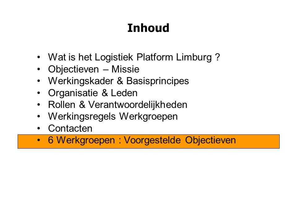 Inhoud Wat is het Logistiek Platform Limburg ? Objectieven – Missie Werkingskader & Basisprincipes Organisatie & Leden Rollen & Verantwoordelijkheden