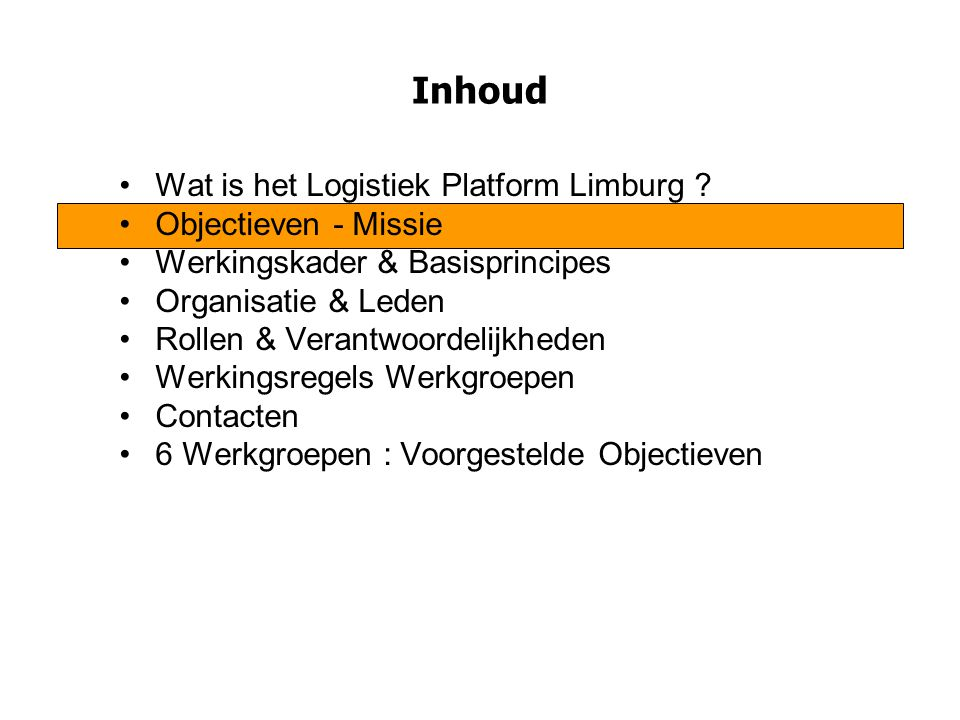 Objectieven Het stappenplan uitvoeren van het gekozen logistiek doorbraakscenario Het creëren van ruimte voor de logistiek Het optimaliseren van de nodige infrastructuur voor een perfecte multimodale ontsluiting in Limburg Optimaliseren van goederenstromen en logistieke activiteiten aantrekken die toegevoegde waarde en werkgelegenheid creëren De erkenning & ontwikkeling van de Extended Gateway Genk en samenwerking met de haven van Antwerpen De afstemming van het arbeidsaanbod (opleiding & kennis) op de vraag uit de bedrijfswereld Nastreven van een actieve betrokkenheid bij realisatie van projecten Belangenbehartiging