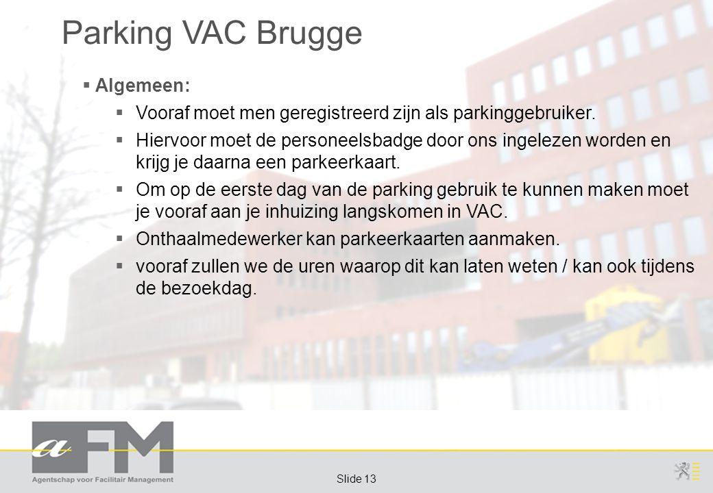 Page 13 Slide 13 Parking VAC Brugge  Algemeen:  Vooraf moet men geregistreerd zijn als parkinggebruiker.