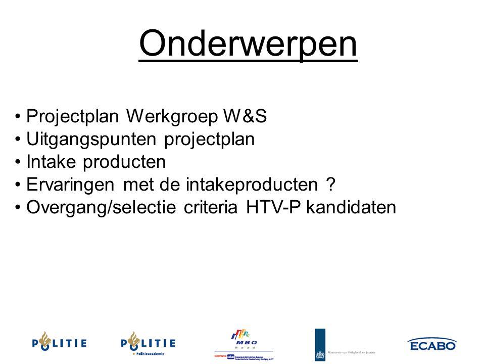 Projectplan Werkgroep W&S Uitgangspunten projectplan Intake producten Ervaringen met de intakeproducten ? Overgang/selectie criteria HTV-P kandidaten