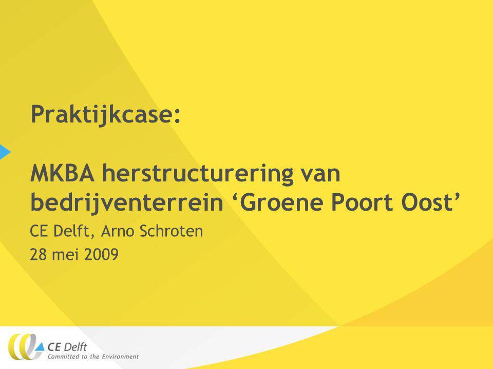 Praktijkcase: MKBA herstructurering van bedrijventerrein 'Groene Poort Oost' CE Delft, Arno Schroten 28 mei 2009