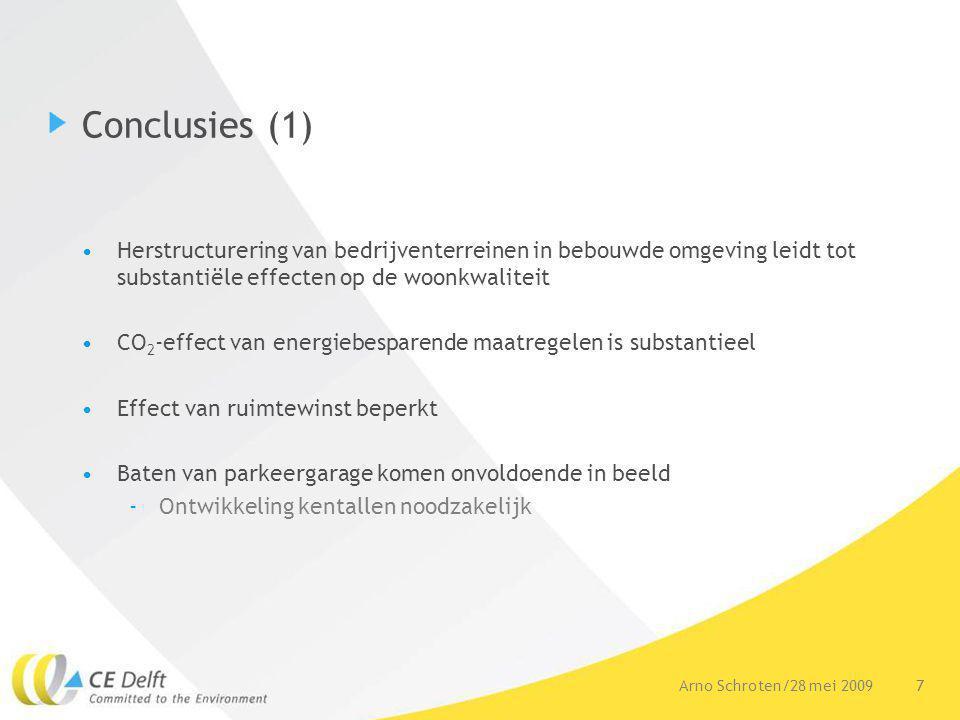 7Arno Schroten/28 mei 2009 Conclusies (1) Herstructurering van bedrijventerreinen in bebouwde omgeving leidt tot substantiële effecten op de woonkwaliteit CO 2 -effect van energiebesparende maatregelen is substantieel Effect van ruimtewinst beperkt Baten van parkeergarage komen onvoldoende in beeld -Ontwikkeling kentallen noodzakelijk
