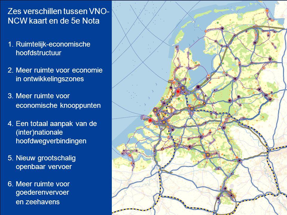 Zes verschillen tussen VNO- NCW kaart en de 5e Nota 1. Ruimtelijk-economische hoofdstructuur 2. Meer ruimte voor economie in ontwikkelingszones 3. Mee