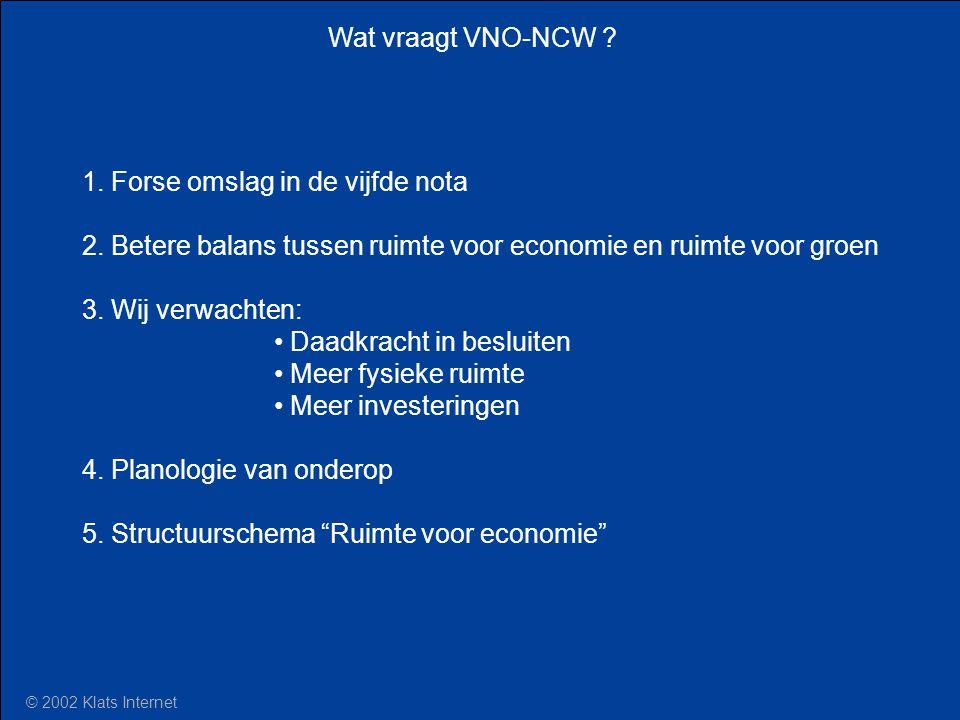 Wat vraagt VNO-NCW ? 1. Forse omslag in de vijfde nota 2. Betere balans tussen ruimte voor economie en ruimte voor groen 3. Wij verwachten: Daadkracht