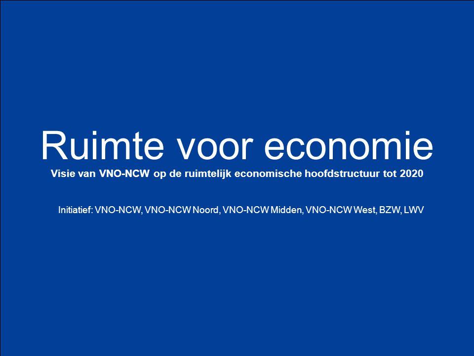 Ruimte voor economie Visie van VNO-NCW op de ruimtelijk economische hoofdstructuur tot 2020 Initiatief: VNO-NCW, VNO-NCW Noord, VNO-NCW Midden, VNO-NCW West, BZW, LWV