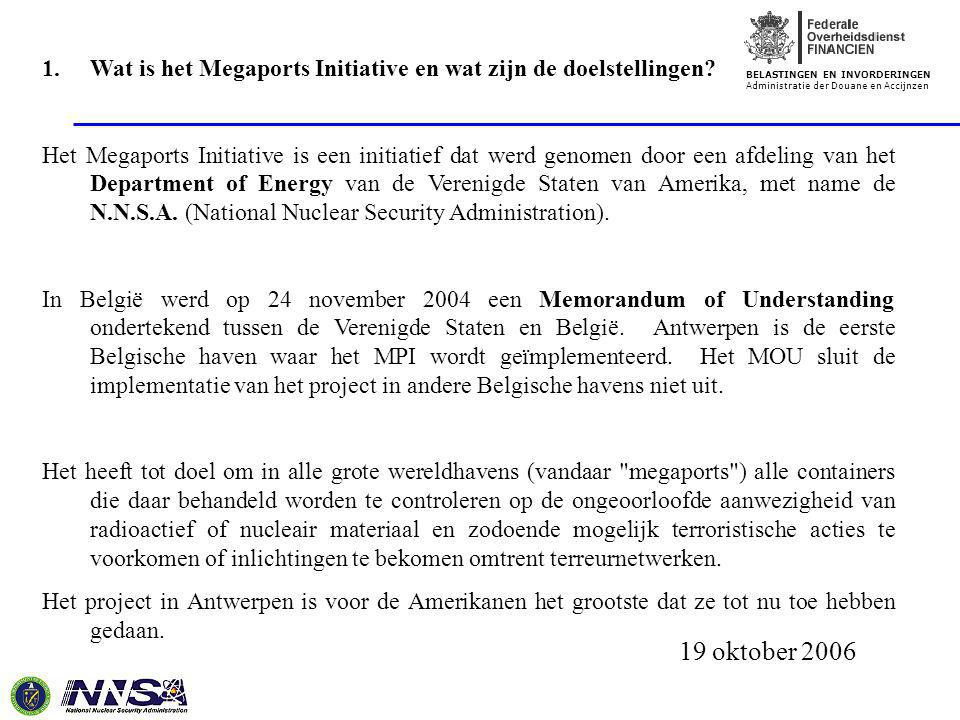 BELASTINGEN EN INVORDERINGEN Administratie der Douane en Accijnzen 19 oktober 2006 1.Wat is het Megaports Initiative en wat zijn de doelstellingen? He